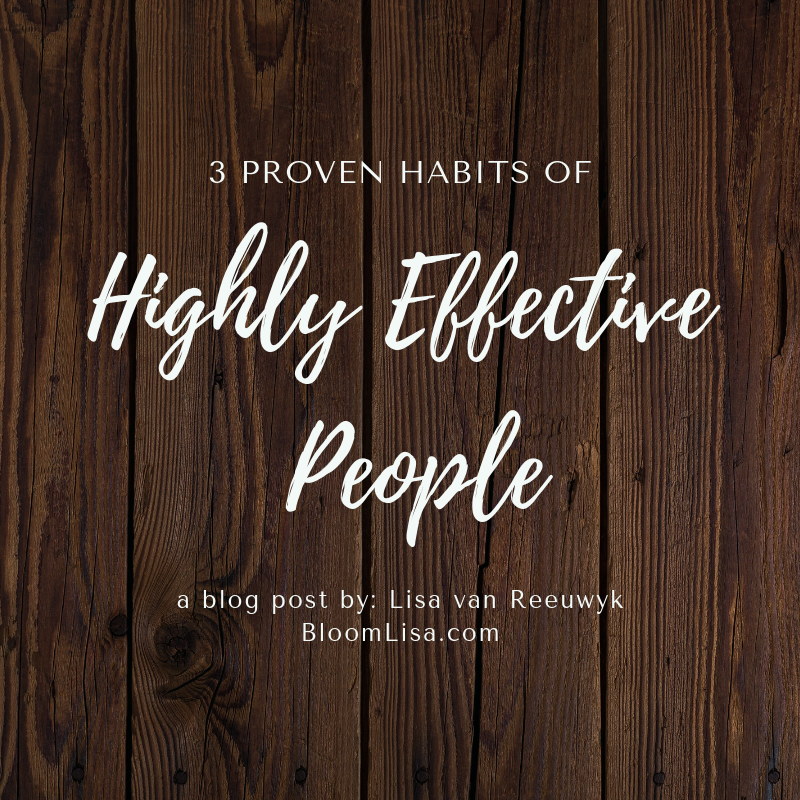 3 proven habits of highly effective people