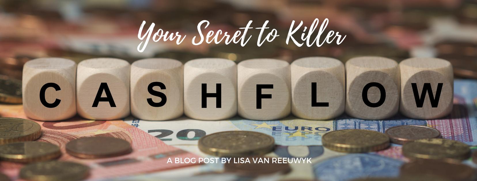 Your secret to killer cashflow - Lisa van Reeuwyk