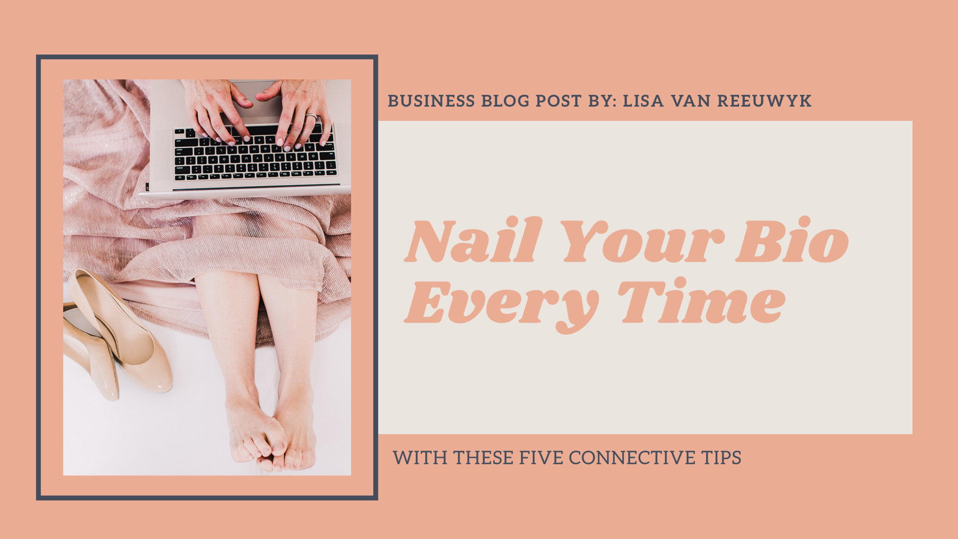 Nail Your Bio Every Time - Lisa van Reeuwyk