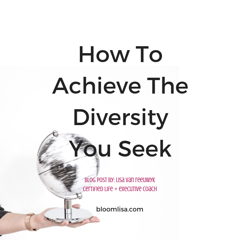 How to achieve the diversity you seek - @BloomLisa