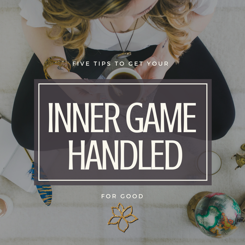 How To Get Your Inner Game Handled For Good - @BloomLisa