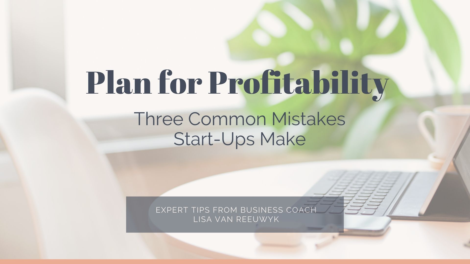 Plan for profitability and avoid these common start-up mistakes - Lisa van Reeuwyk