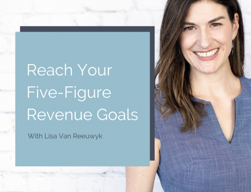 How to Reach Your Five Figure Monthly Revenue Goals…and Beyond
