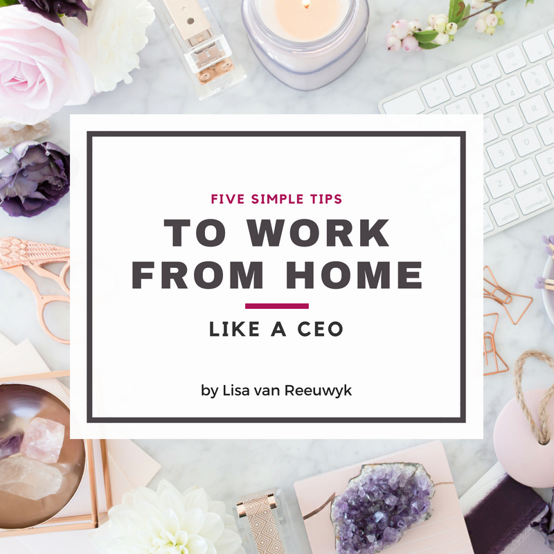 """Five tips to work from home like a CEO"" - @BloomLisa"