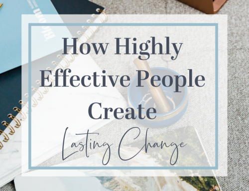 How highly effective people create lasting change