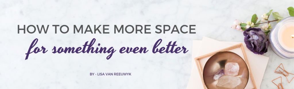 How to make more space for something even better you're struggling - @BloomLisa