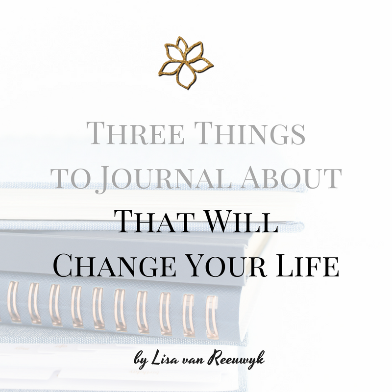 Three things to journal about that will change your life - @BloomLisa