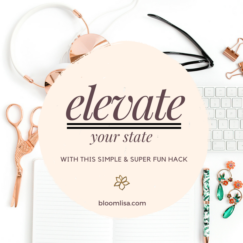 Elevate your state with this simple and FUN hack - @BloomLisa